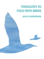 Funderburk-Thoughts-to-Fold-into-Birds-large